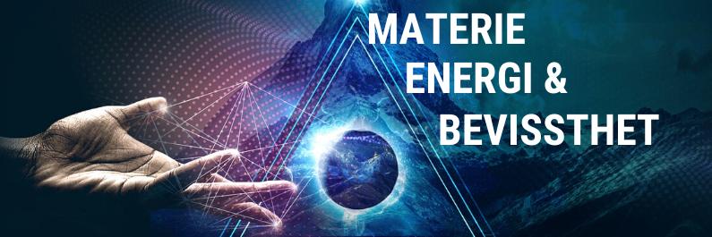 Materie, Energi & Bevissthet